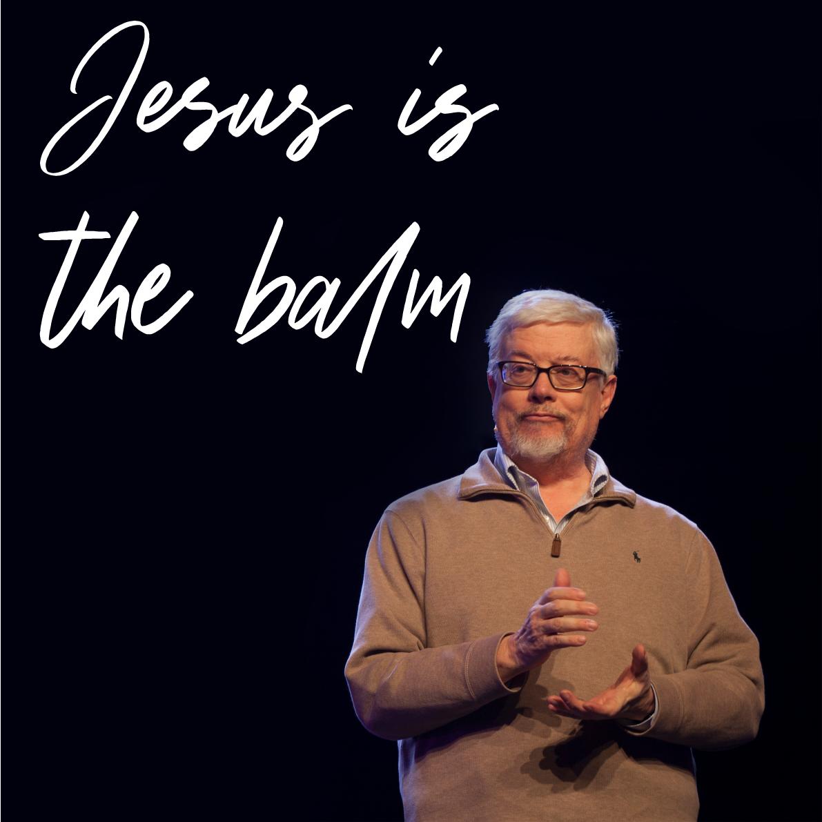 Jesus is the balm // Steve Nicholson // 30.8.20